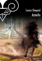 Aztechs de Lucius SHEPARD