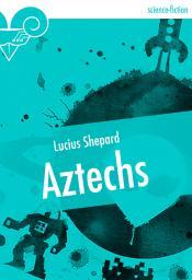 Aztechs (nouvelle) de Lucius SHEPARD
