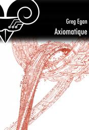 Axiomatique de Greg EGAN