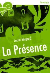 La Présence de Lucius SHEPARD