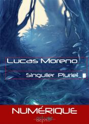 Singulier Pluriel de Lucas MORENO