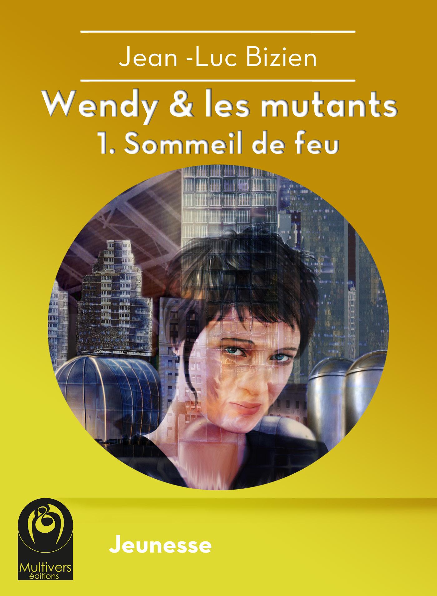 Wendy & les mutants, Tome 1 : Sommeil de feu