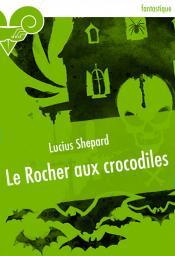 Le Rocher aux crocodiles de Lucius SHEPARD