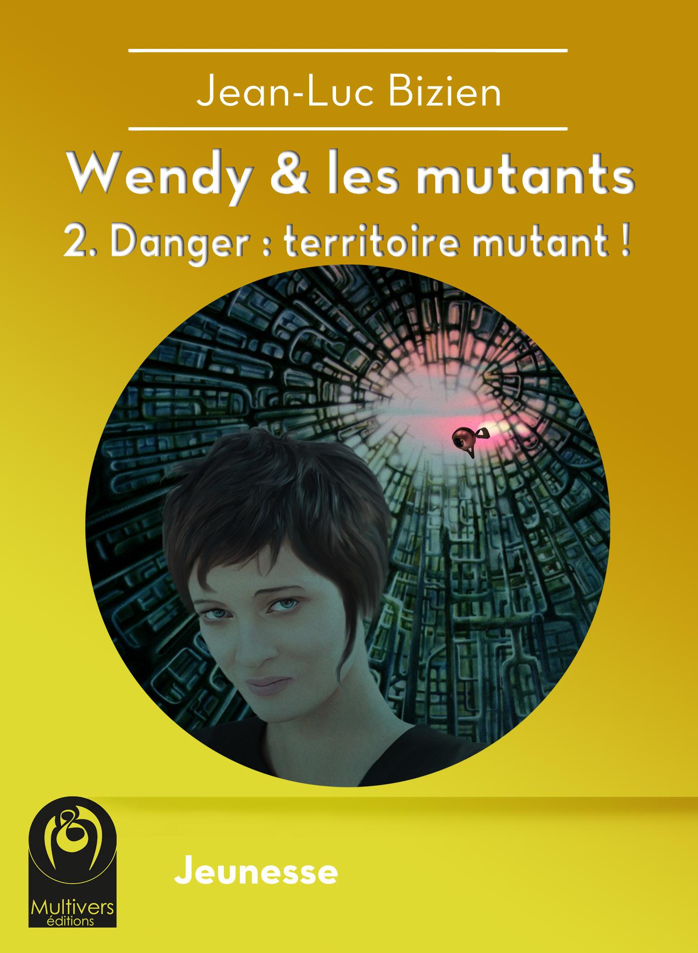 Wendy et les mutants, Tome 2 : Danger : territoire mutant !