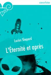 L'Éternité et après de Lucius SHEPARD