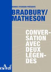 Bradbury/Matheson : conversation avec deux légendes de Dennis ETCHISON