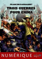 Trois Guerres pour Emma de François DARNAUDET