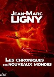 Les Chroniques des Nouveaux Mondes - L'intégrale de Jean-Marc  LIGNY