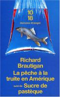 La p�che � la truite en Am�rique de Richard BRAUTIGAN (10/18 - Domaine �tranger)