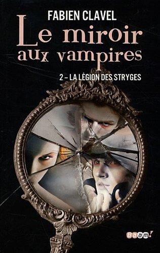 CLAVEL Fabien - LE MIROIR AUX VAMPIRES - Tome 2 : La Légion des Stryges 32990