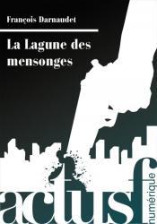 La Lagune des mensonges de François DARNAUDET
