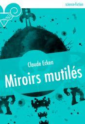Miroirs mutilés de Claude ECKEN