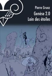 Gense 2.0 : Loin des toiles de Pierre GRUAZ