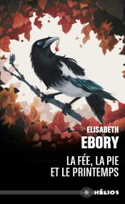 La Fée, la pie et le printemps de Elisabeth  EBORY