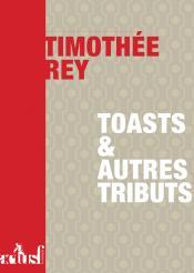 Toasts et autres tributs de Timothée REY