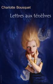 Lettres aux ténèbres de Charlotte BOUSQUET