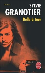 Belle à tuer de Sylvie GRANOTIER (Livre de poche Thrillers)