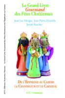 Le Grand Livre Gourmand des Fêtes Chrétiennes de l'Épiphanie au Carême