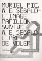 WG Sebald, L'image papillon : Suivi de L'art de voler