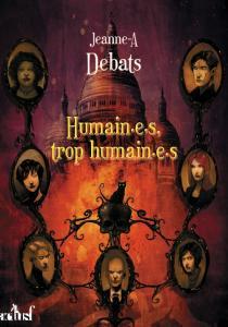 Humain.e.s, trop humain.e.s de Jeanne-A  DEBATS (Les Trois Souhaits)