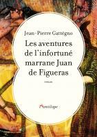 Les aventures de l'infortuné marrane Juan de Figueras