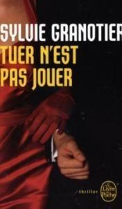 Tuer n'est pas jouer de Sylvie GRANOTIER (Livre de poche Thrillers)