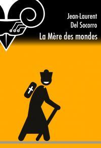 La Mère des mondes de Jean-Laurent DEL SOCORRO