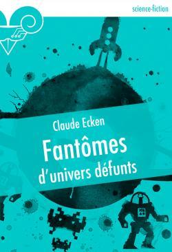 Fantômes d'univers défunts de Claude ECKEN