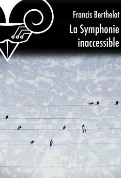 La Symphonie inaccessible de Francis BERTHELOT