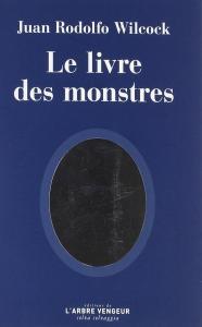 Le livre des monstres de Juan Rodolfo WILCOCK (Selva Selvaggia)