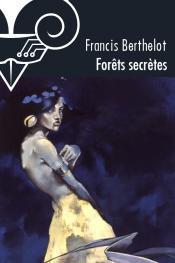 Forêts secrètes de Francis BERTHELOT