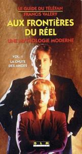 Aux frontières du réel : une mythologie moderne - Vol. 1 : La chute des anges de Francis  VALÉRY (Le Guide du téléfan)