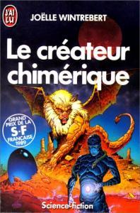 Le Créateur chimérique de Joëlle WINTREBERT (J'ai Lu SF)