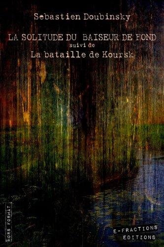 La solitude du baiseur de fond suivi de La bataille de Koursk