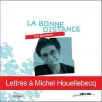 La Bonne Distance : Lettres à Houellebecq