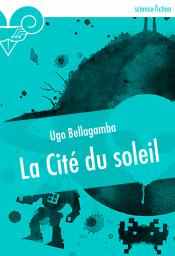 La Cité du soleil (nouvelle) de Ugo  BELLAGAMBA