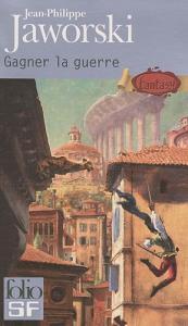 Gagner la guerre de Jean-Philippe JAWORSKI (Folio SF)