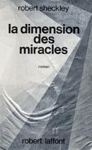 La Dimension des miracles de Robert SHECKLEY (Ailleurs et demain)