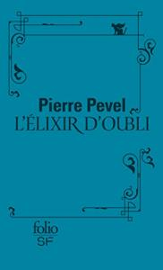 L'Élixir d'oubli de Pierre PEVEL (Folio SF)