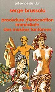 Procédure d'évacuation immédiate des musées fantômes de Serge BRUSSOLO (Présence du futur)