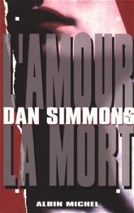 L'Amour, la mort de Dan SIMMONS (Romans étrangers)