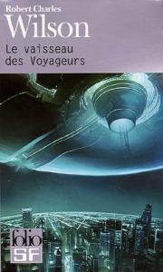 Le Vaisseau des voyageurs de Robert Charles WILSON (Folio SF)