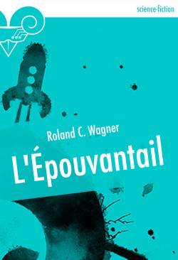 L'Épouvantail de Roland C. WAGNER