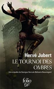 Le tournoi des ombres: Une enquête de Georges Hercule Bélisaire Beauregard de Hervé  JUBERT (Folio SF)
