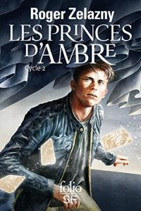Les Princes d'Ambre - Cycle 2 de Roger ZELAZNY (Folio SF)