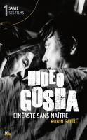 Hideo Gosha, cinéaste sans maître (tome 1)
