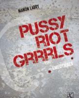 Pussy Riot Grrrls. Émeutières
