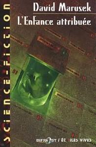 L'Enfance attribuée de David MARUSEK, Vincent FROISSARD (Bélial Science-Fiction)