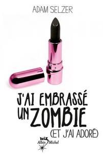 J'ai embrassé un zombie (et j'adore) de Adam SELZER (ALBIN MICHEL)