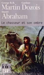 Le Chasseur et son ombre de George R. R. MARTIN, Daniel ABRAHAM (Folio SF)
